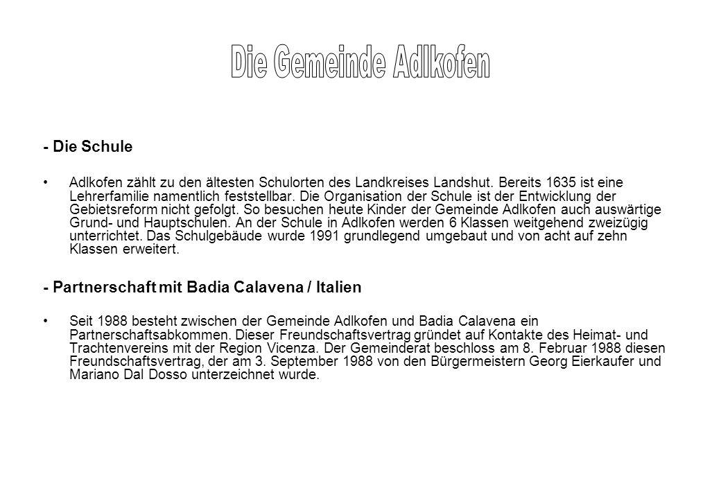 - Die Schule Adlkofen zählt zu den ältesten Schulorten des Landkreises Landshut. Bereits 1635 ist eine Lehrerfamilie namentlich feststellbar. Die Orga