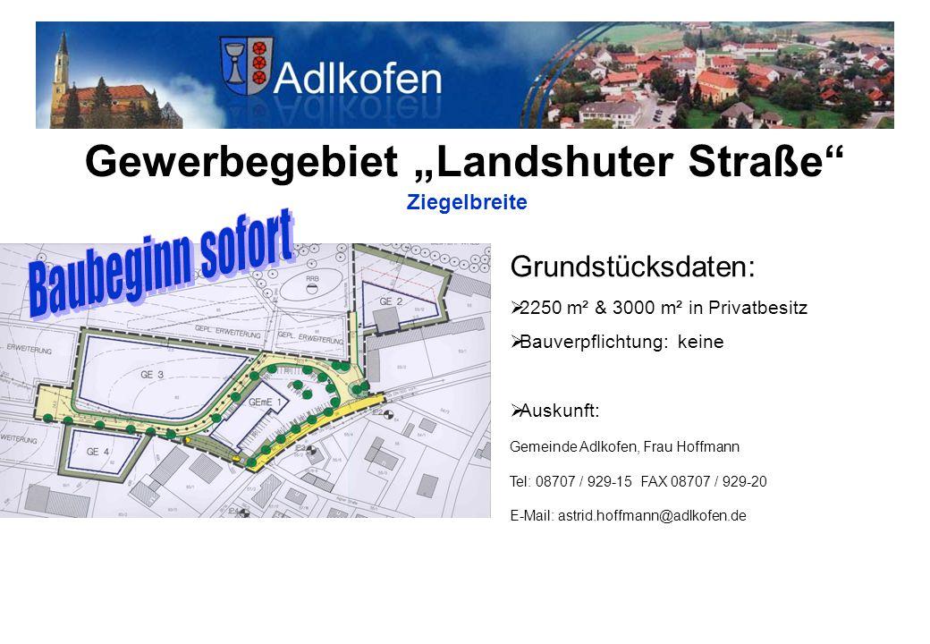 """Gewerbegebiet """"Landshuter Straße"""" Ziegelbreite Grundstücksdaten:  2250 m² & 3000 m² in Privatbesitz  Bauverpflichtung: keine  Auskunft: Gemeinde Ad"""
