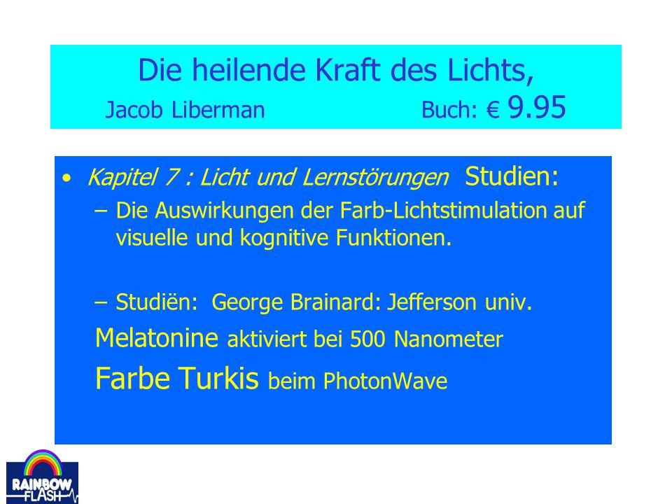 Die heilende Kraft des Lichts, Jacob Liberman Buch: € 9.95 Kapitel 7 : Licht und Lernstörungen Studien: –Die Auswirkungen der Farb-Lichtstimulation au