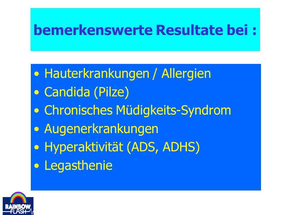 Hauterkrankungen / Allergien Candida (Pilze) Chronisches Müdigkeits-Syndrom Augenerkrankungen Hyperaktivität (ADS, ADHS) Legasthenie bemerkenswerte Re