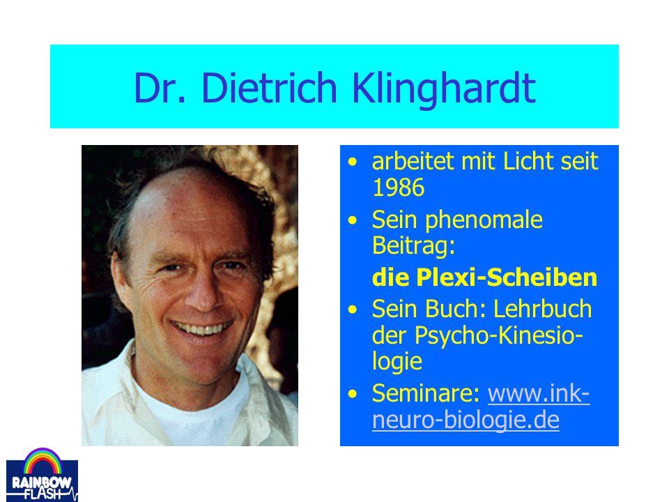 Dr. Dietrich Klinghardt arbeitet mit Licht seit 1986 Sein phenomale Beitrag: die Plexi-Scheiben Sein Buch: Lehrbuch der Psycho-Kinesio- logie Seminare