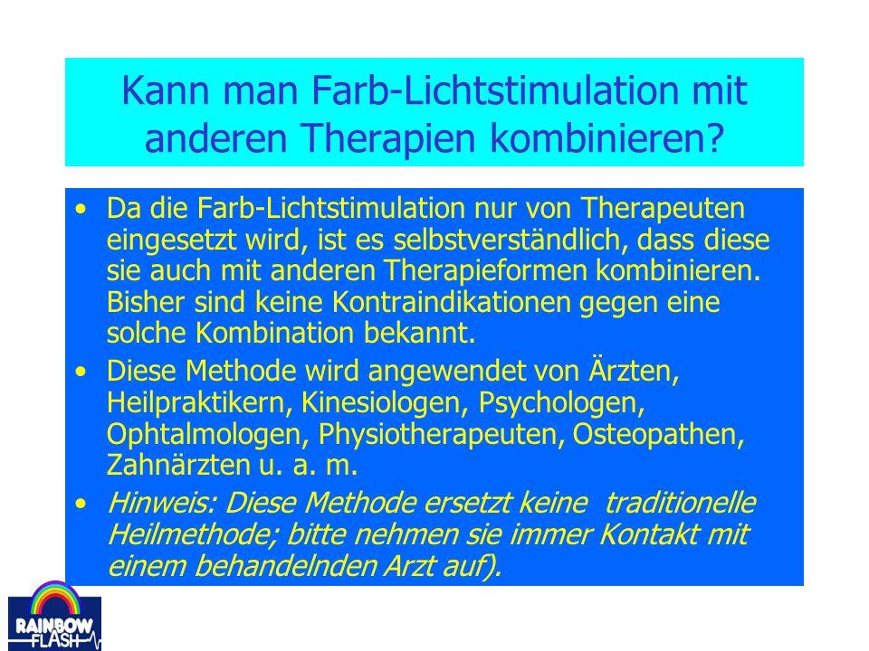 Kann man Farb-Lichtstimulation mit anderen Therapien kombinieren? Da die Farb-Lichtstimulation nur von Therapeuten eingesetzt wird, ist es selbstverst