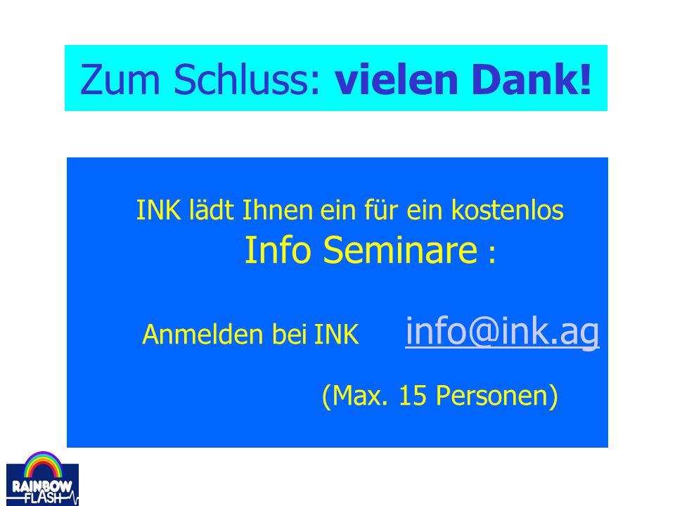 Zum Schluss: vielen Dank! INK lädt Ihnen ein für ein kostenlos Info Seminare : Anmelden bei INK info@ink.aginfo@ink.ag (Max. 15 Personen)