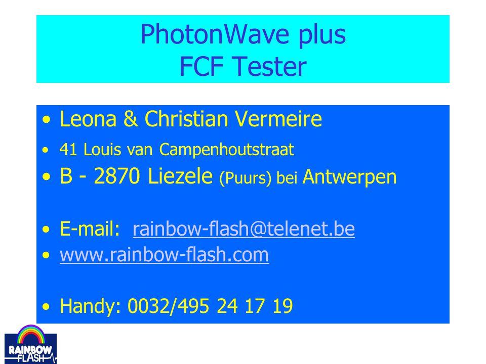 PhotonWave plus FCF Tester Leona & Christian Vermeire 41 Louis van Campenhoutstraat B - 2870 Liezele (Puurs) bei Antwerpen E-mail: rainbow-flash@telen