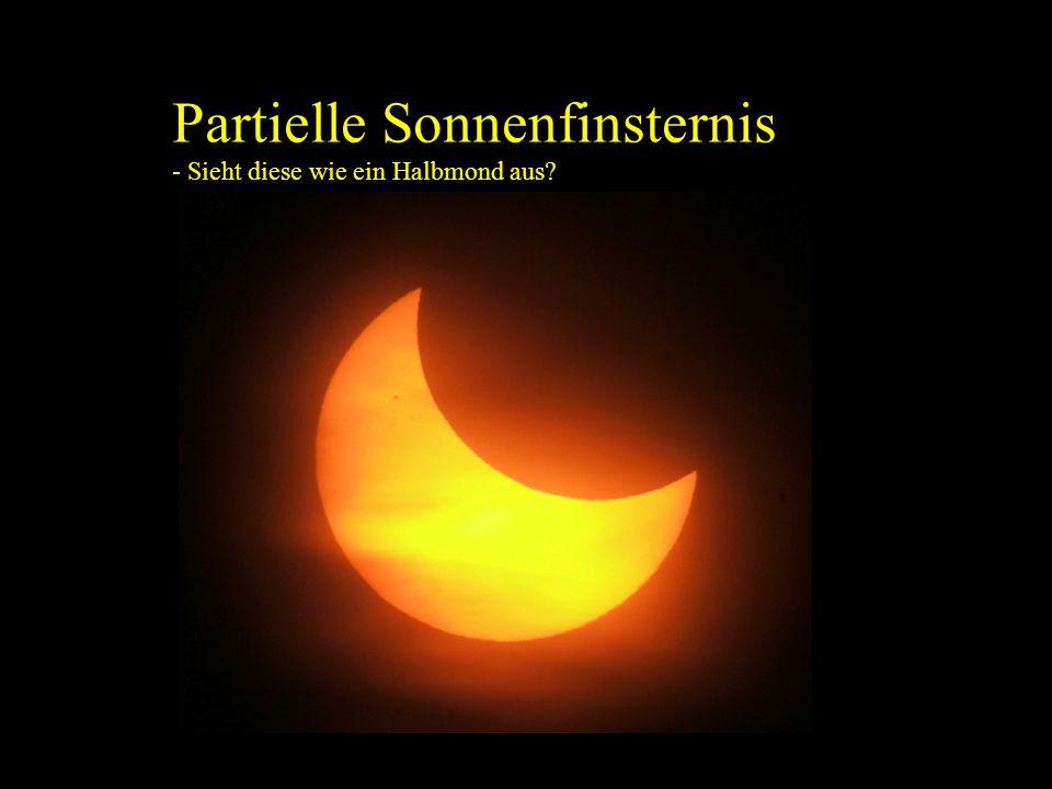 Partielle Sonnenfinsternis - Sieht diese wie ein Halbmond aus?
