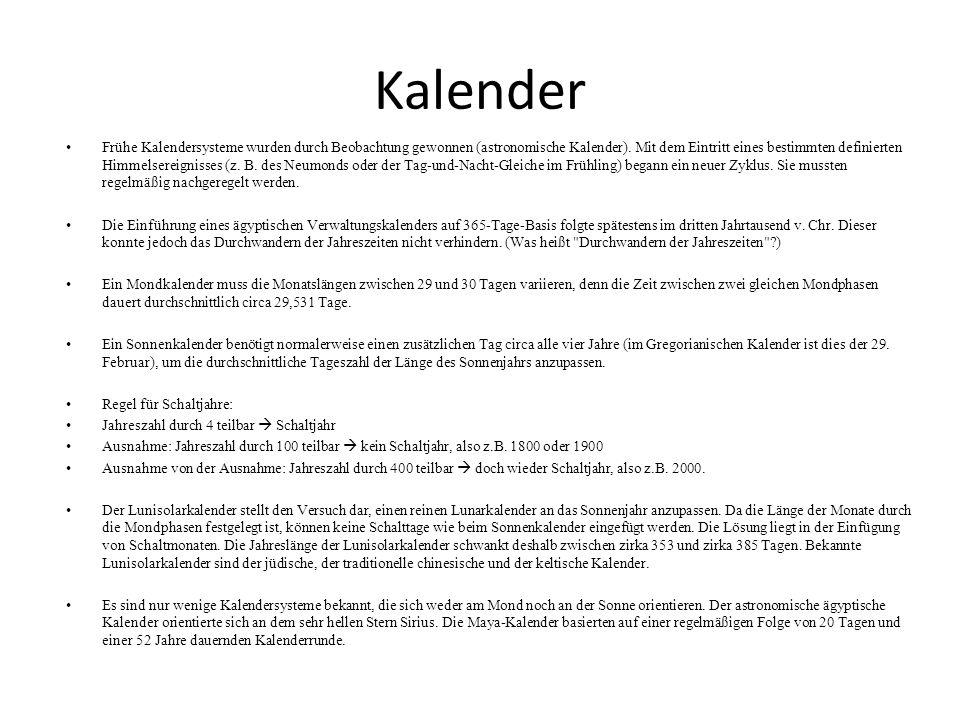 Kalender Frühe Kalendersysteme wurden durch Beobachtung gewonnen (astronomische Kalender). Mit dem Eintritt eines bestimmten definierten Himmelsereign