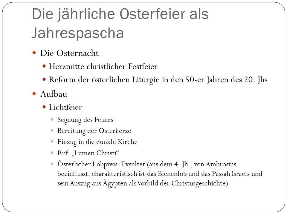 Die jährliche Osterfeier als Jahrespascha Die Osternacht Herzmitte christlicher Festfeier Reform der österlichen Liturgie in den 50-er Jahren des 20.