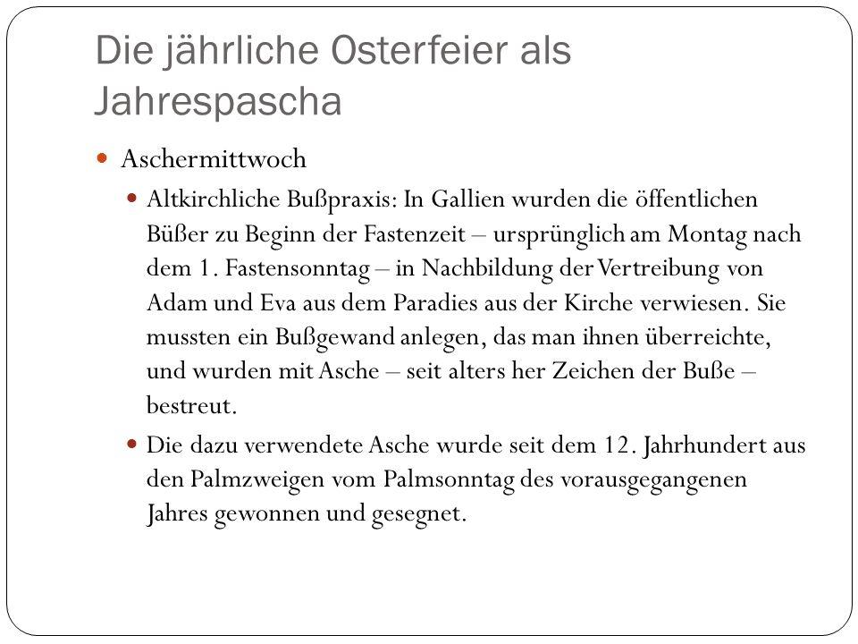 Die jährliche Osterfeier als Jahrespascha Aschermittwoch Altkirchliche Bußpraxis: In Gallien wurden die öffentlichen Büßer zu Beginn der Fastenzeit – ursprünglich am Montag nach dem 1.