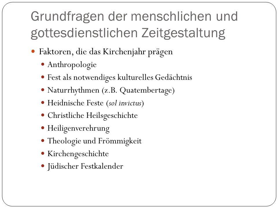 Grundfragen der menschlichen und gottesdienstlichen Zeitgestaltung Faktoren, die das Kirchenjahr prägen Anthropologie Fest als notwendiges kulturelles Gedächtnis Naturrhythmen (z.B.