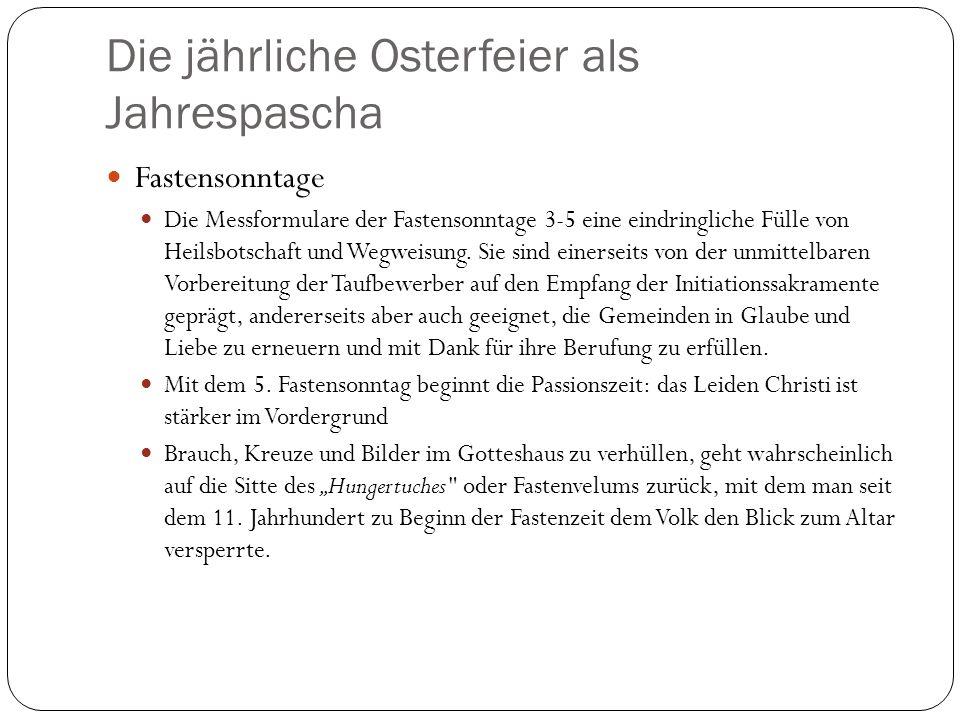 Die jährliche Osterfeier als Jahrespascha Fastensonntage Die Messformulare der Fastensonntage 3-5 eine eindringliche Fülle von Heilsbotschaft und Wegweisung.