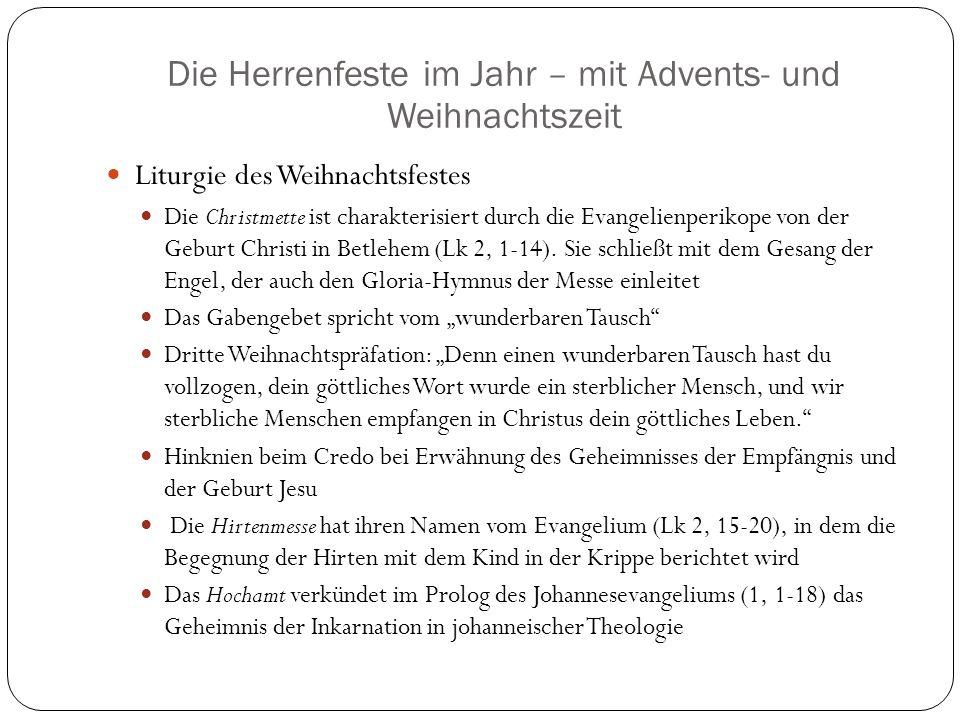 Die Herrenfeste im Jahr – mit Advents- und Weihnachtszeit Liturgie des Weihnachtsfestes Die Christmette ist charakterisiert durch die Evangelienperikope von der Geburt Christi in Betlehem (Lk 2, 1-14).