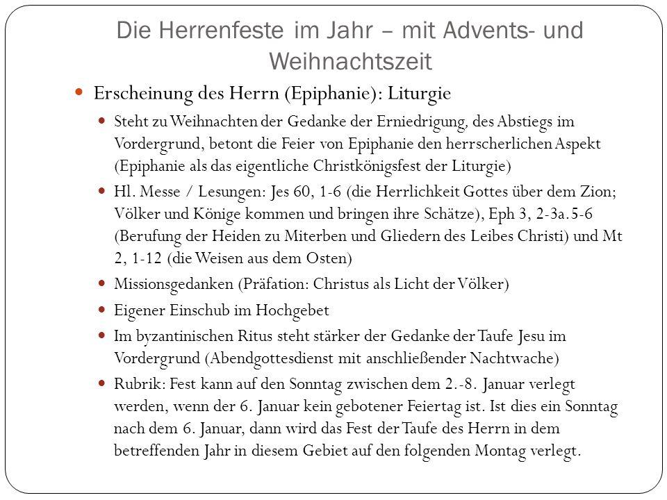 Die Herrenfeste im Jahr – mit Advents- und Weihnachtszeit Erscheinung des Herrn (Epiphanie): Liturgie Steht zu Weihnachten der Gedanke der Erniedrigung, des Abstiegs im Vordergrund, betont die Feier von Epiphanie den herrscherlichen Aspekt (Epiphanie als das eigentliche Christkönigsfest der Liturgie) Hl.