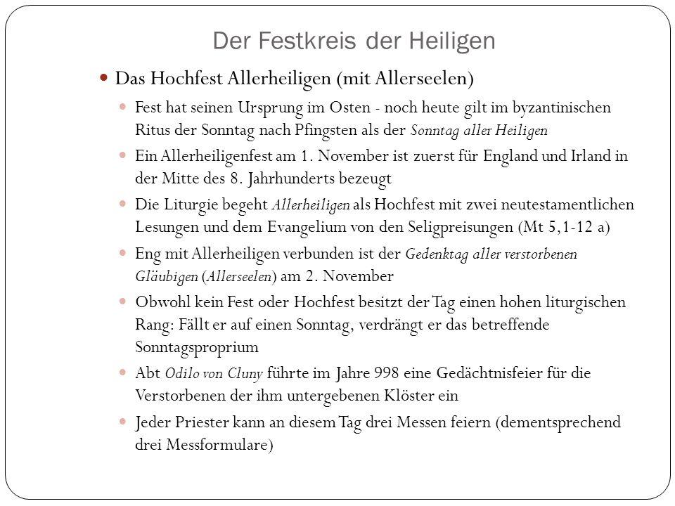 Der Festkreis der Heiligen Das Hochfest Allerheiligen (mit Allerseelen) Fest hat seinen Ursprung im Osten - noch heute gilt im byzantinischen Ritus der Sonntag nach Pfingsten als der Sonntag aller Heiligen Ein Allerheiligenfest am 1.