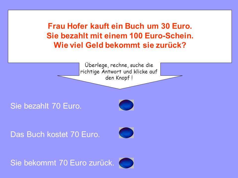 Frau Hofer kauft ein Buch um 30 Euro.Sie bezahlt mit einem 100 Euro-Schein.
