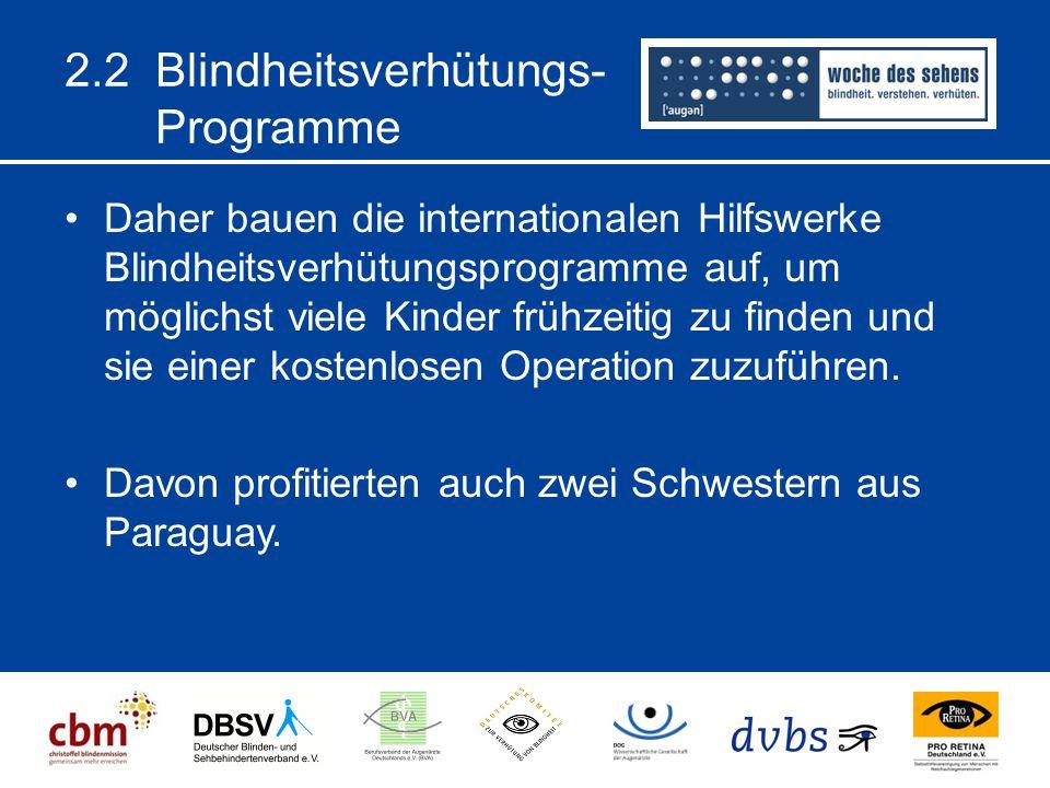 2.2 Blindheitsverhütungs- Programme Daher bauen die internationalen Hilfswerke Blindheitsverhütungsprogramme auf, um möglichst viele Kinder frühzeitig