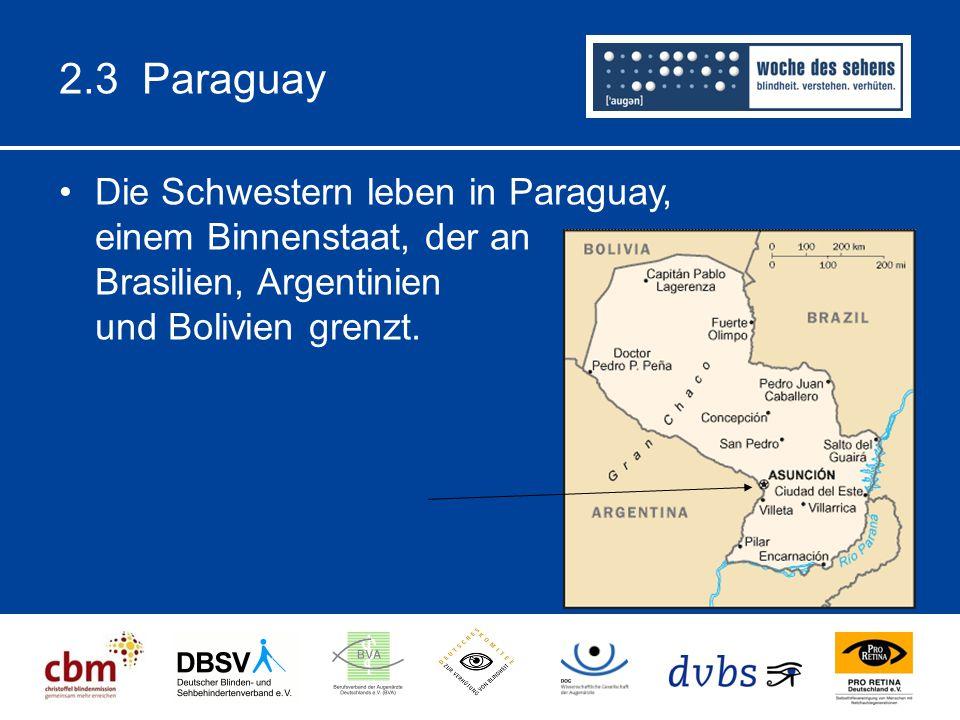 2.3 Paraguay Die Schwestern leben in Paraguay, einem Binnenstaat, der an Brasilien, Argentinien und Bolivien grenzt.