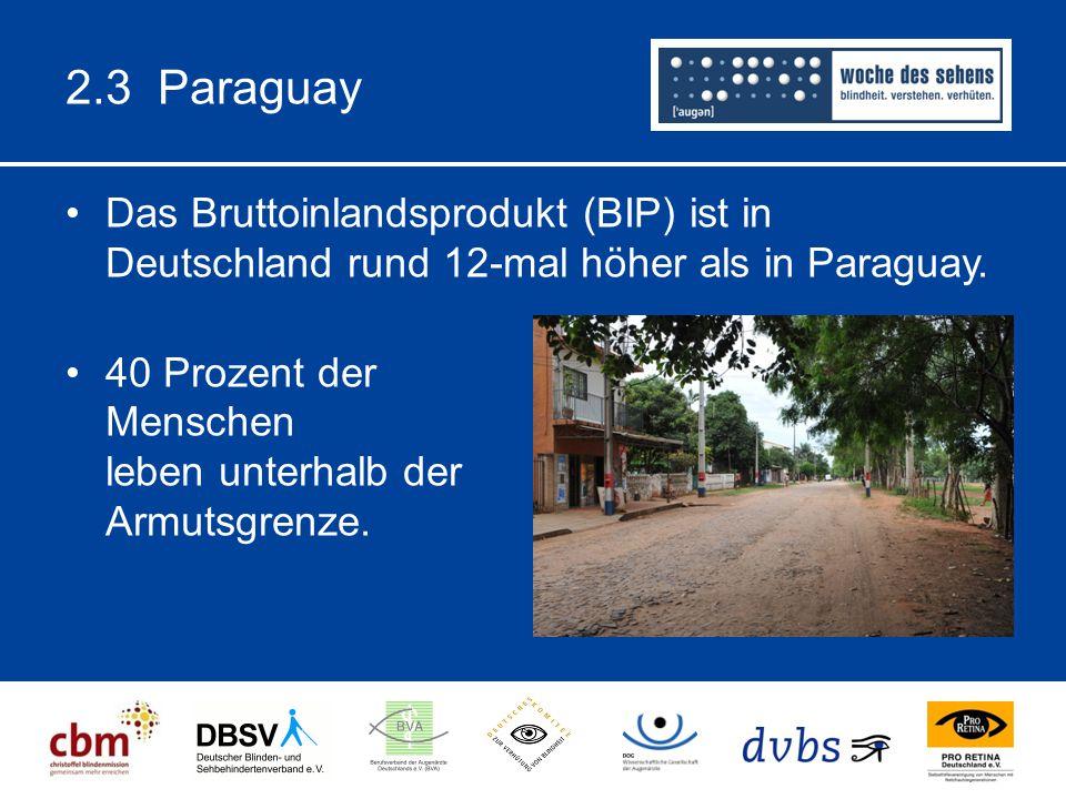 2.3 Paraguay Das Bruttoinlandsprodukt (BIP) ist in Deutschland rund 12-mal höher als in Paraguay. 40 Prozent der Menschen leben unterhalb der Armutsgr