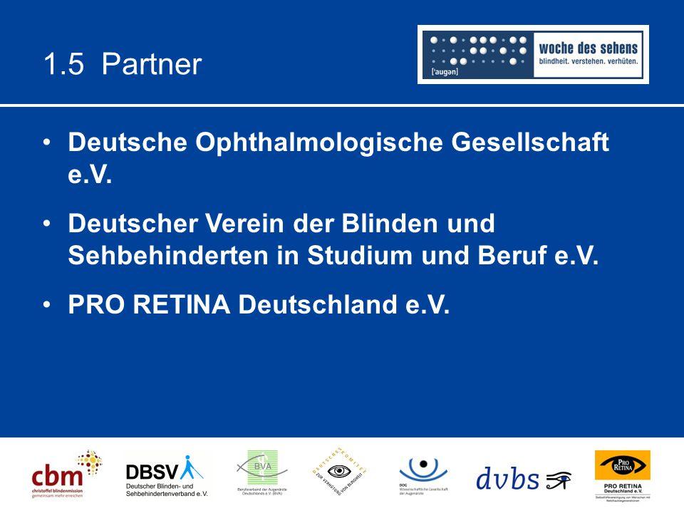 1.5 Partner Deutsche Ophthalmologische Gesellschaft e.V. Deutscher Verein der Blinden und Sehbehinderten in Studium und Beruf e.V. PRO RETINA Deutschl