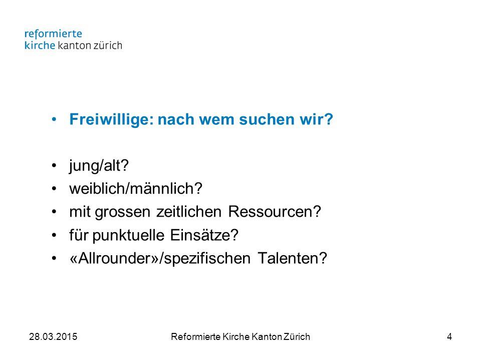 28.03.2015Reformierte Kirche Kanton Zürich4 Freiwillige: nach wem suchen wir.