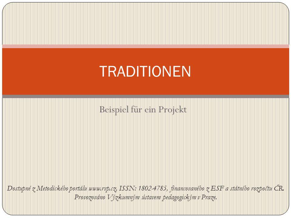 Beispiel für ein Projekt TRADITIONEN Dostupné z Metodického portálu www.rvp.cz, ISSN: 1802-4785, financovaného z ESF a státního rozpočtu ČR. Provozová