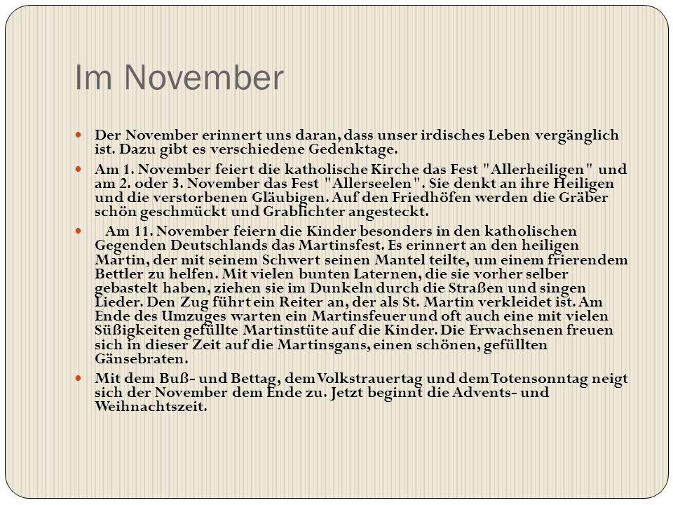 Im November Der November erinnert uns daran, dass unser irdisches Leben vergänglich ist. Dazu gibt es verschiedene Gedenktage. Am 1. November feiert d