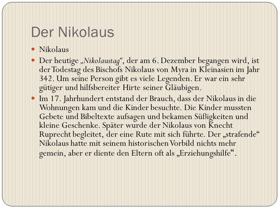 """Der Nikolaus Nikolaus Der heutige """"Nikolaustag"""", der am 6. Dezember begangen wird, ist der Todestag des Bischofs Nikolaus von Myra in Kleinasien im Ja"""