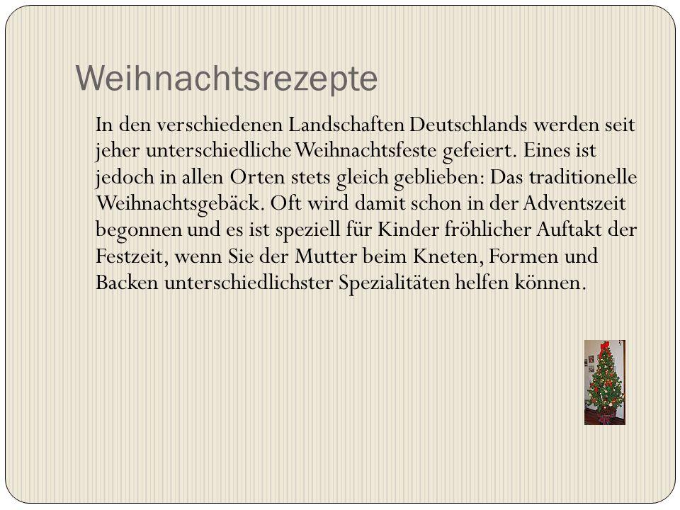 Weihnachtsrezepte In den verschiedenen Landschaften Deutschlands werden seit jeher unterschiedliche Weihnachtsfeste gefeiert. Eines ist jedoch in alle