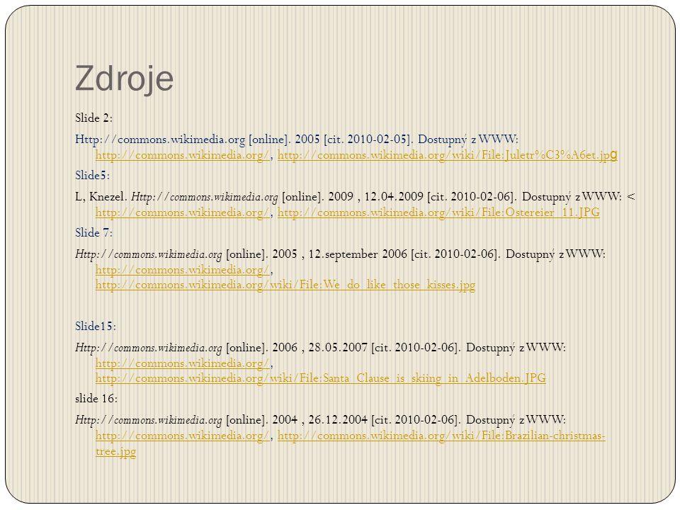 Zdroje Slide 2: Http://commons.wikimedia.org [online]. 2005 [cit. 2010-02-05]. Dostupný z WWW: http://commons.wikimedia.org/, http://commons.wikimedia