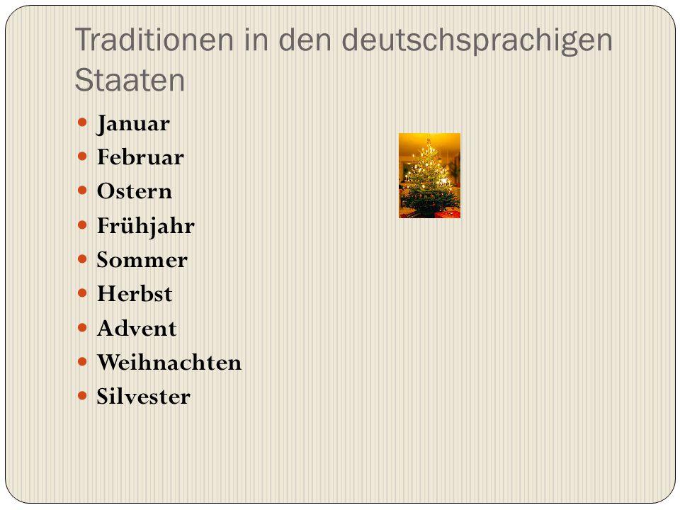 Traditionen in den deutschsprachigen Staaten Januar Februar Ostern Frühjahr Sommer Herbst Advent Weihnachten Silvester