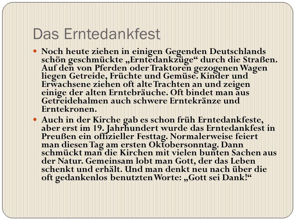"""Das Erntedankfest Noch heute ziehen in einigen Gegenden Deutschlands schön geschmückte """"Erntedankzüge"""" durch die Straßen. Auf den von Pferden oder Tra"""