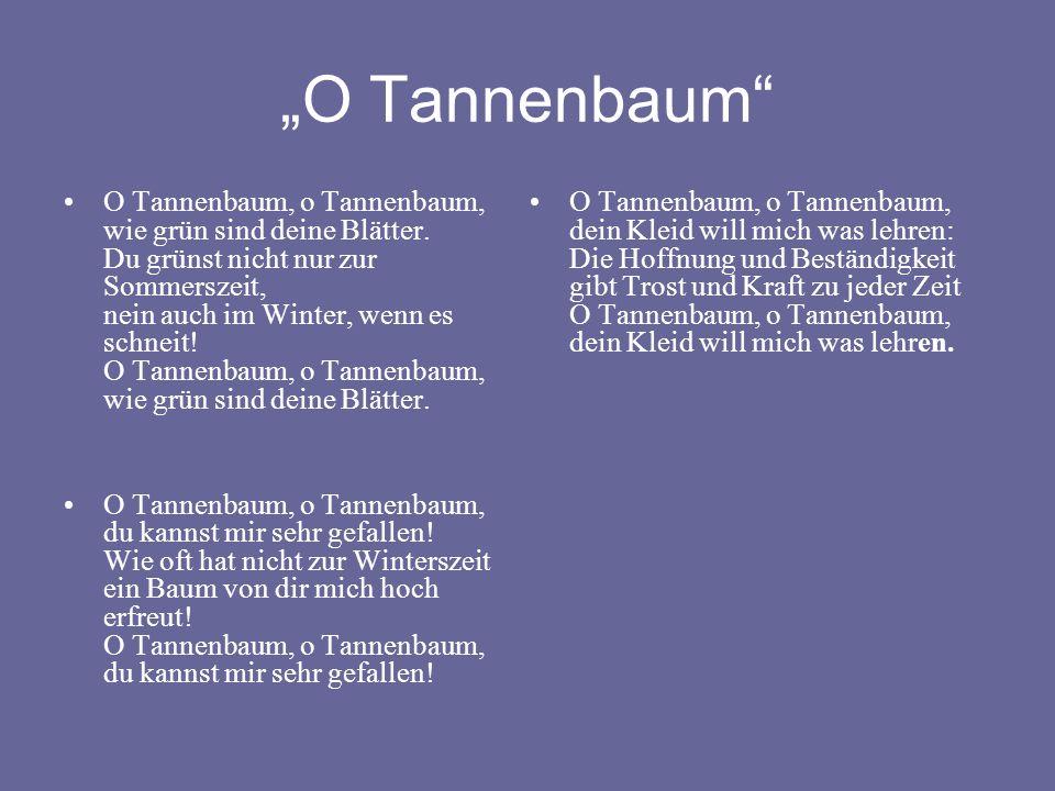 """""""O Tannenbaum"""" O Tannenbaum, o Tannenbaum, wie grün sind deine Blätter. Du grünst nicht nur zur Sommerszeit, nein auch im Winter, wenn es schneit! O T"""