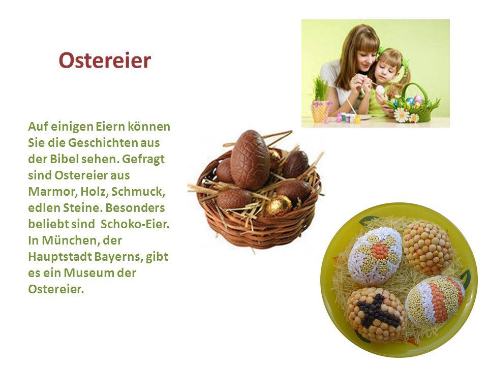 Ostereier Auf einigen Eiern können Sie die Geschichten aus der Bibel sehen. Gefragt sind Ostereier aus Marmor, Holz, Schmuck, edlen Steine. Besonders