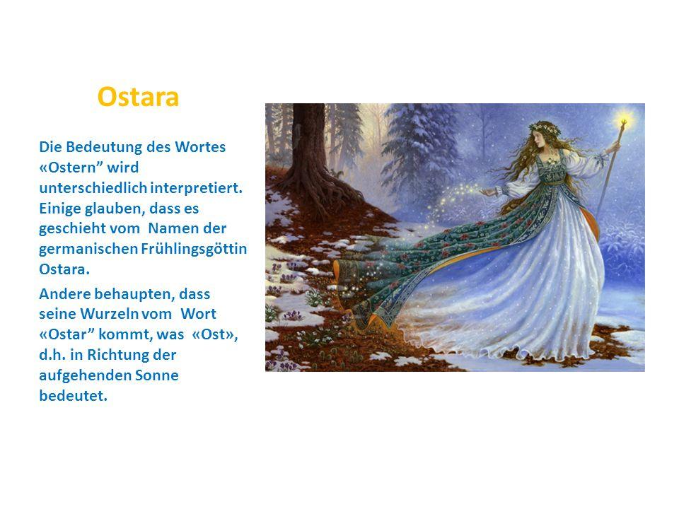 """Die Bedeutung des Wortes «Ostern"""" wird unterschiedlich interpretiert. Einige glauben, dass es geschieht vom Namen der germanischen Frühlingsgöttin Ost"""