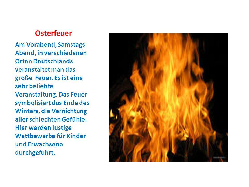 Osterfeuer Am Vorabend, Samstags Abend, in verschiedenen Orten Deutschlands veranstaltet man das große Feuer. Es ist eine sehr beliebte Veranstaltung.