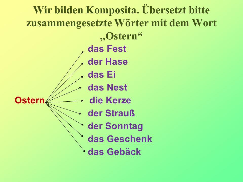 """Wir bilden Komposita. Übersetzt bitte zusammengesetzte Wörter mit dem Wort """"Ostern"""" das Fest der Hase das Ei das Nest Ostern die Kerze der Strauß der"""