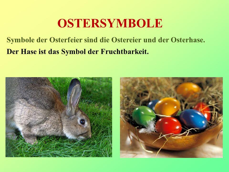 OSTERSYMBOLE Symbole der Osterfeier sind die Ostereier und der Osterhase. Der Hase ist das Symbol der Fruchtbarkeit.