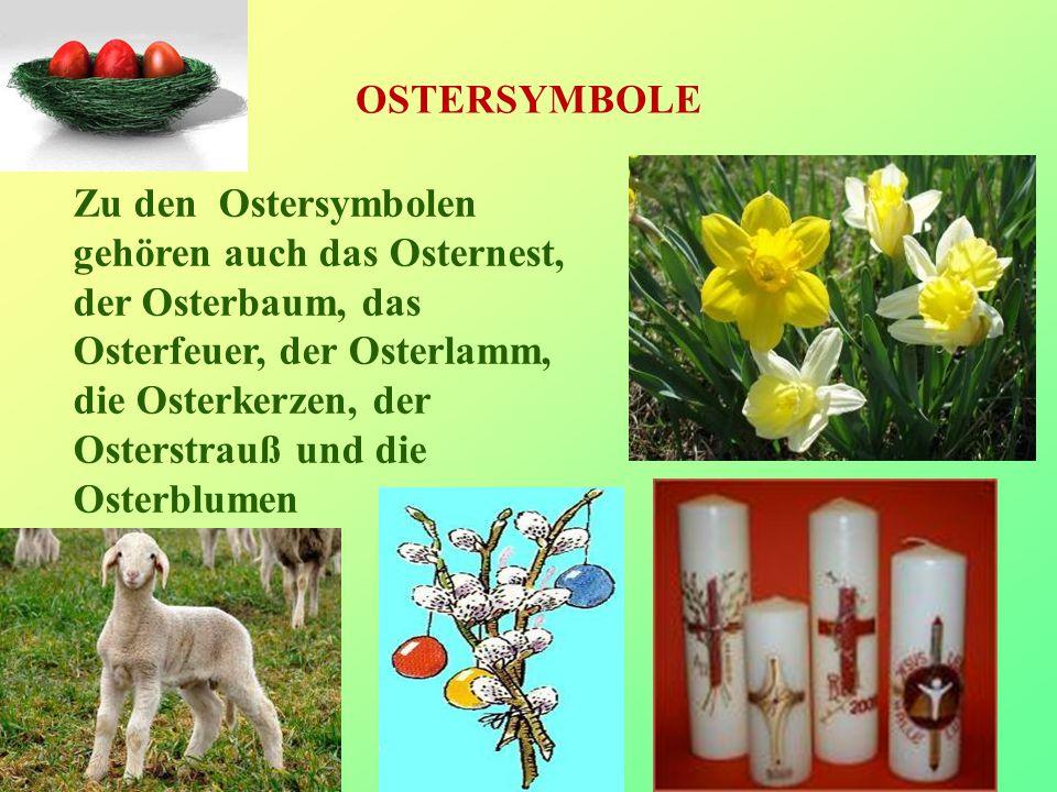 OSTERSYMBOLE Zu den Ostersymbolen gehören auch das Osternest, der Osterbaum, das Osterfeuer, der Osterlamm, die Osterkerzen, der Osterstrauß und die O