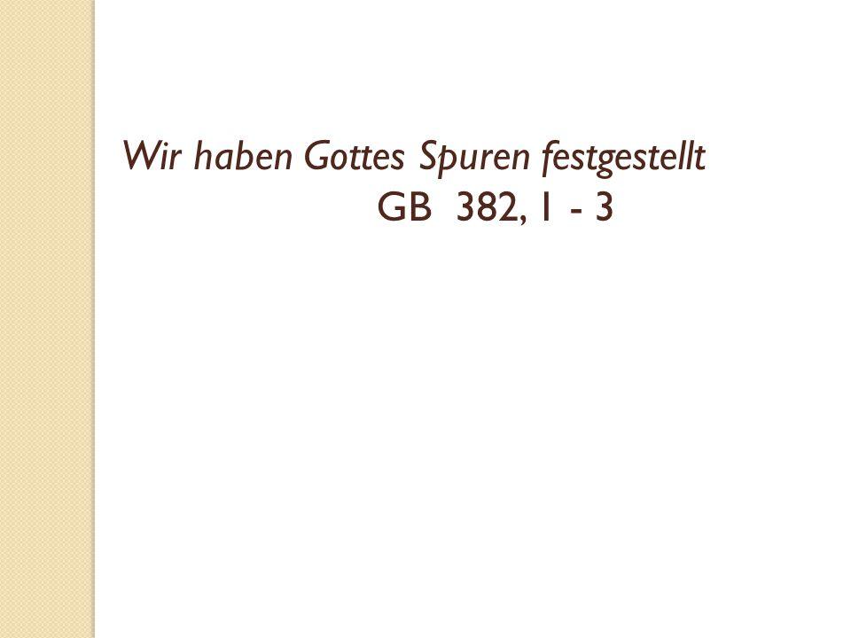 Wir haben Gottes Spuren festgestellt GB 382, 1 - 3