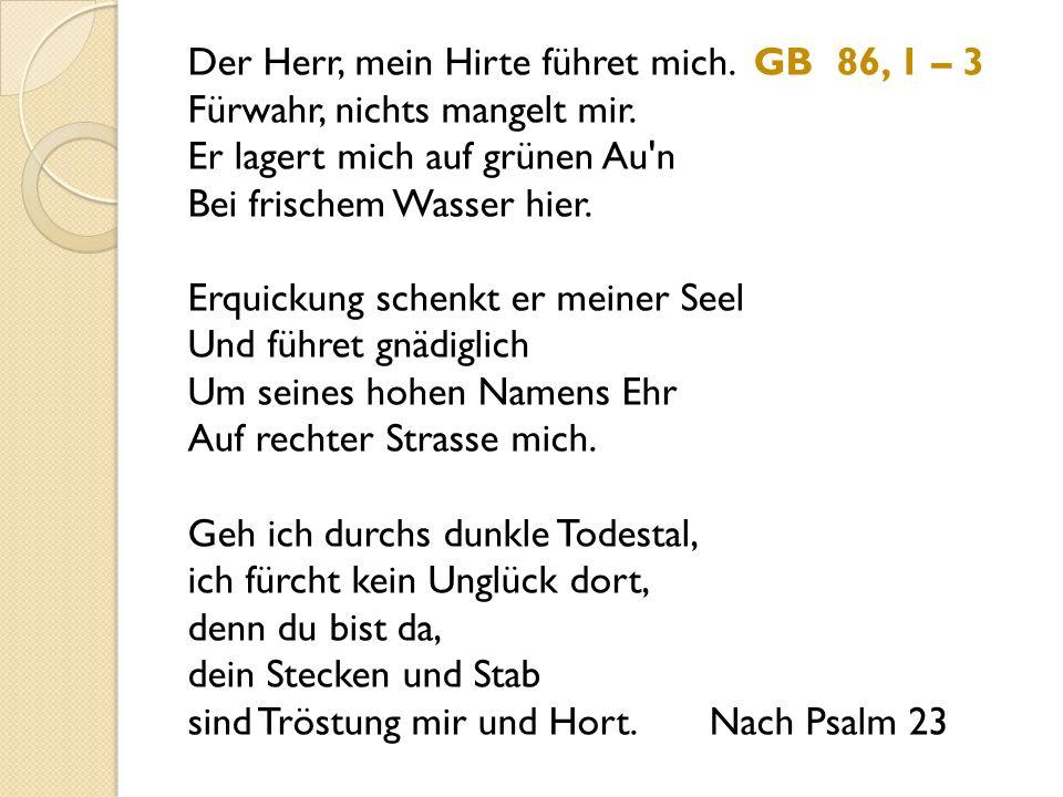 — Ich trau auf dich, oh Herr.GB 359, 1 – 3 Ich sage, du bist mein Gott.