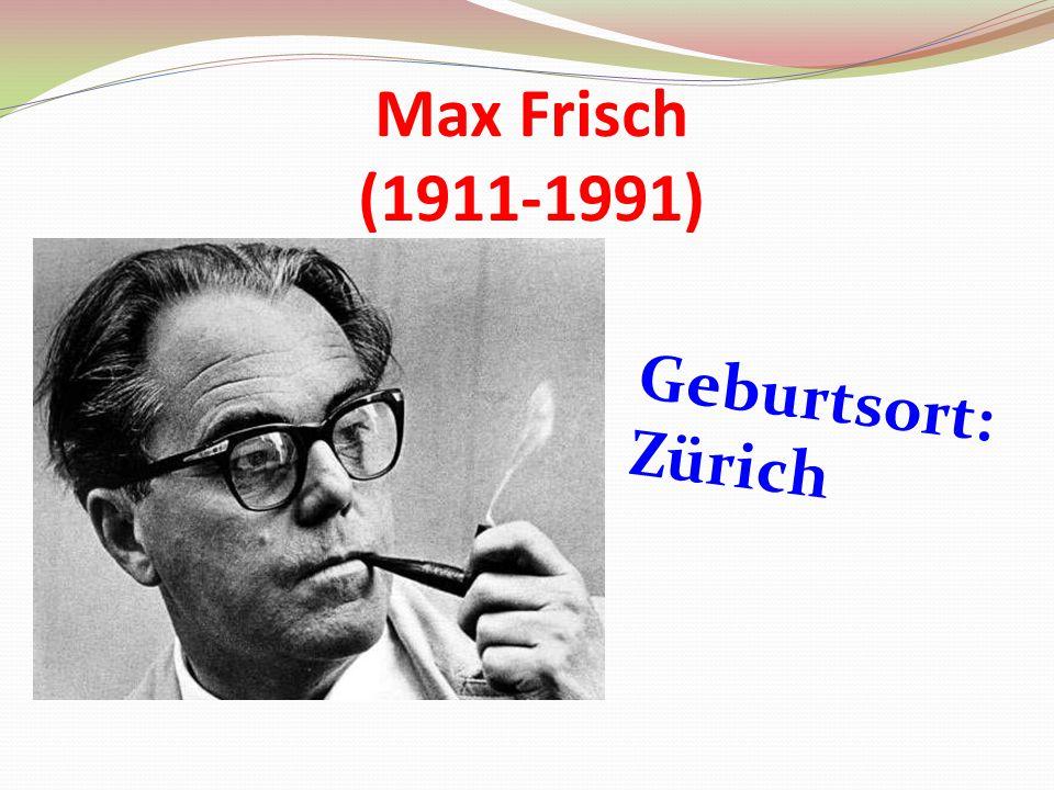 Max Frisch (1911-1991) Geburtsort: Zürich