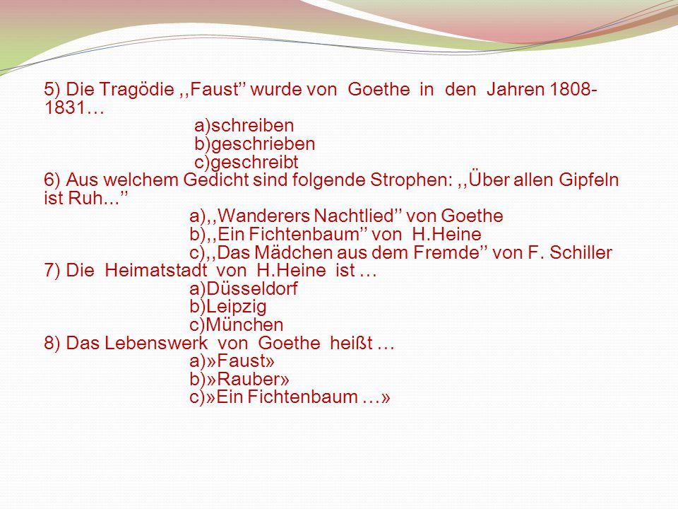 5) Die Tragödie,,Faust'' wurde von Goethe in den Jahren 1808- 1831… a)schreiben b)geschrieben c)geschreibt 6) Aus welchem Gedicht sind folgende Stroph