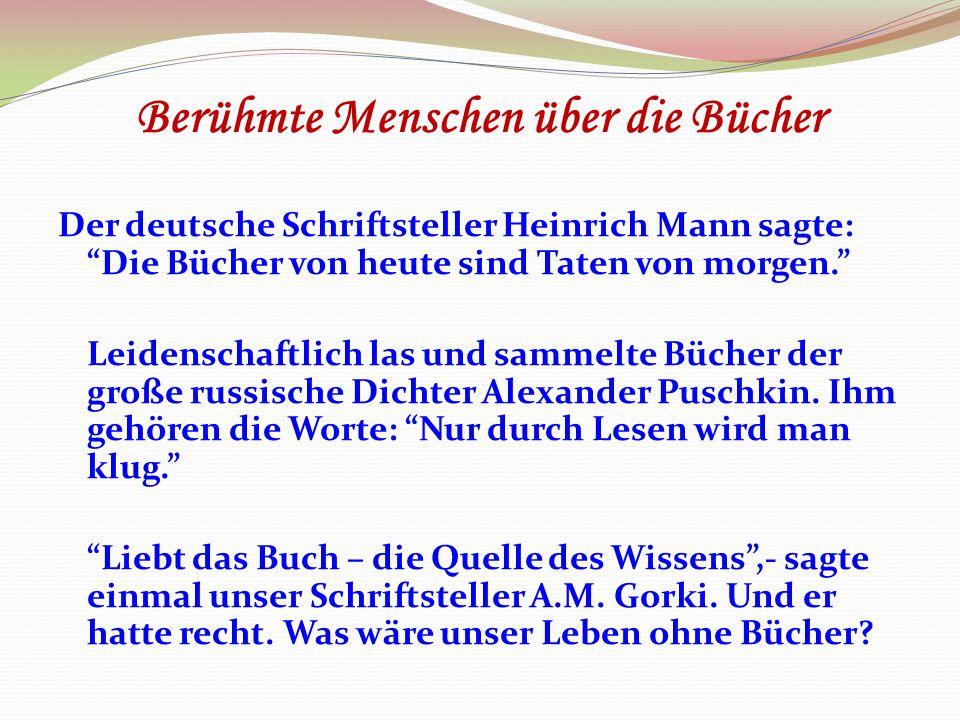 """Berühmte Menschen über die Bücher Der deutsche Schriftsteller Heinrich Mann sagte: """"Die Bücher von heute sind Taten von morgen."""" Leidenschaftlich las"""