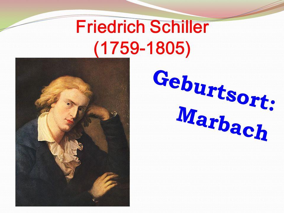 Friedrich Schiller (1759-1805) Geburtsort: Marbach