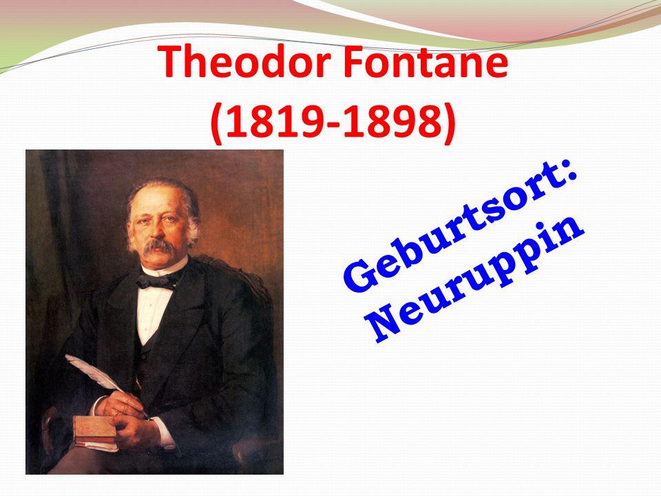 Theodor Fontane (1819-1898) Geburtsort: Neuruppin