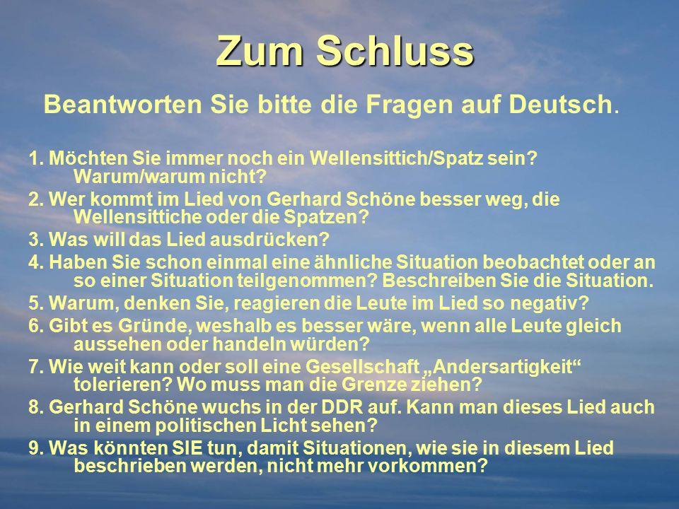 Zum Schluss Beantworten Sie bitte die Fragen auf Deutsch. 1. Möchten Sie immer noch ein Wellensittich/Spatz sein? Warum/warum nicht? 2. Wer kommt im L