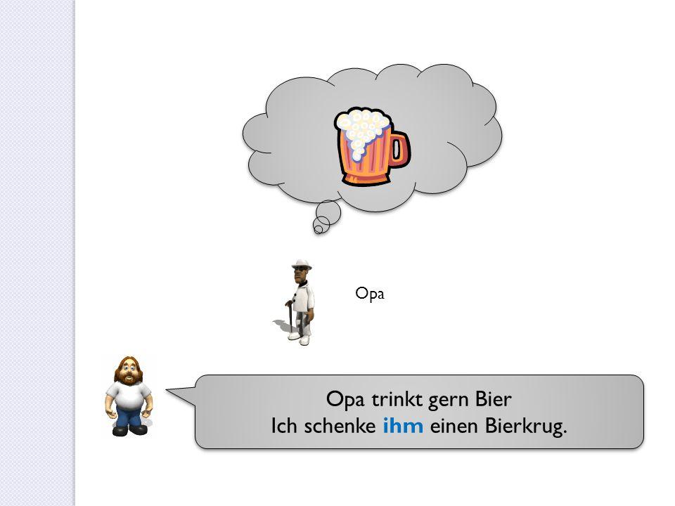 Opa trinkt gern Bier Ich schenke ihm einen Bierkrug. Opa trinkt gern Bier Ich schenke ihm einen Bierkrug. Opa