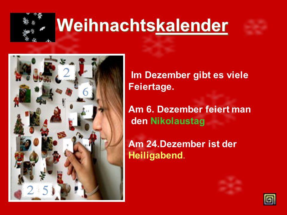 Vor den Weihnachten Die vier Sonntage vor Weihnachten heißen Advent. Man macht einen Kranz mit 4 Kerzen und Weihnachtskalender.