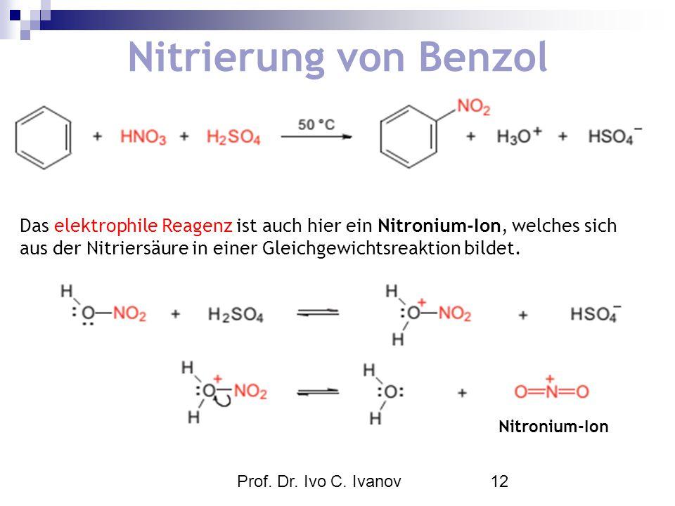 Prof. Dr. Ivo C. Ivanov12 Nitrierung von Benzol Das elektrophile Reagenz ist auch hier ein Nitronium-Ion, welches sich aus der Nitriersäure in einer G