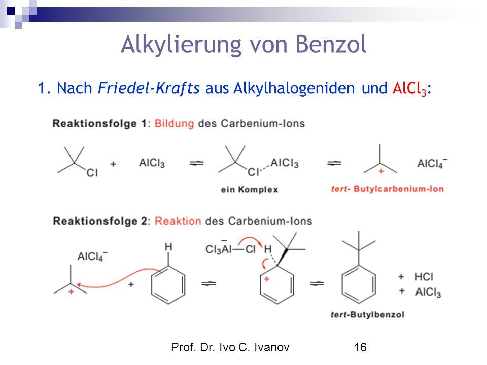 Prof. Dr. Ivo C. Ivanov16 Alkylierung von Benzol 1. Nach Friedel-Krafts aus Alkylhalogeniden und AlCl 3 :