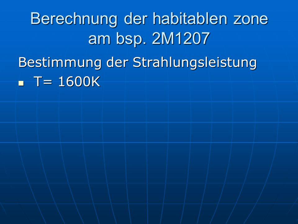 Berechnung der habitablen zone am bsp. 2M1207 Bestimmung der Strahlungsleistung T= 1600K T= 1600K